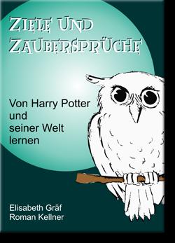 Ziel und Zaubersprüche - Von Harry Potter und seiner Welt lernen